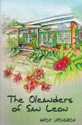 The Oleanders of San Leon by Andy Upchurch